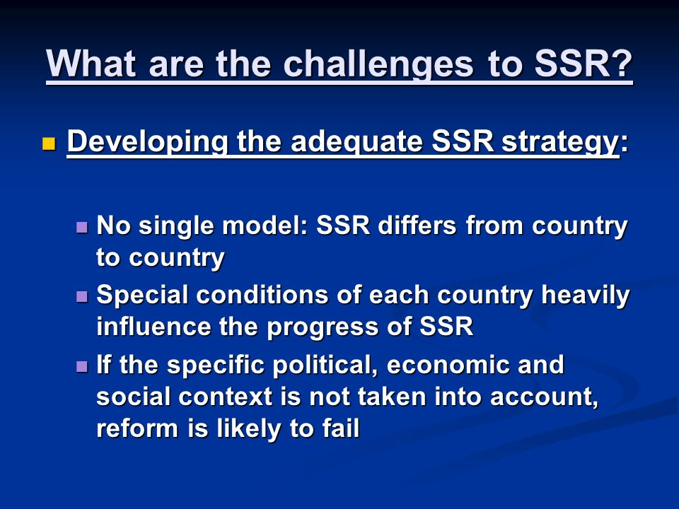 Ownership and inclusiveness: Ownership and inclusiveness: SSR means changing very powerful institutions: Are key security actors willing to reform.