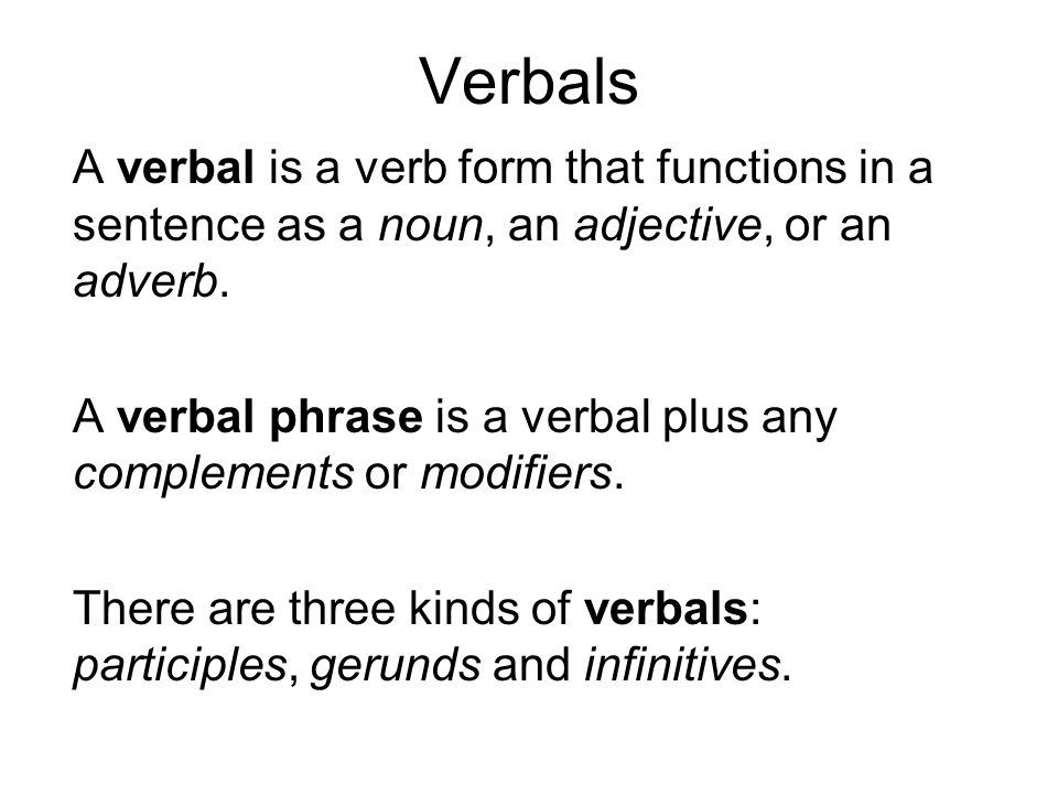 Verbals A verbal is a verb form that functions in a sentence as a ...