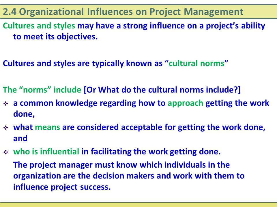 2.4 Organizational Influences on Project Management Cultures and styles may have a strong influence on a project's ability to meet its objectives. Cul