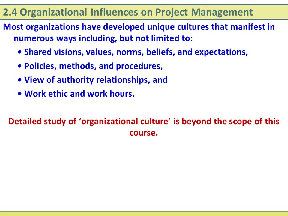 2.4 Organizational Influences on Project Management Most organizations have developed unique cultures that manifest in numerous ways including, but no