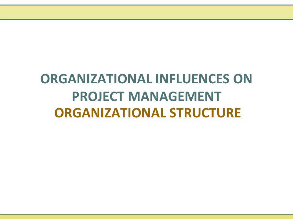 ORGANIZATIONAL STRUCTURE ORGANIZATIONAL INFLUENCES ON PROJECT MANAGEMENT