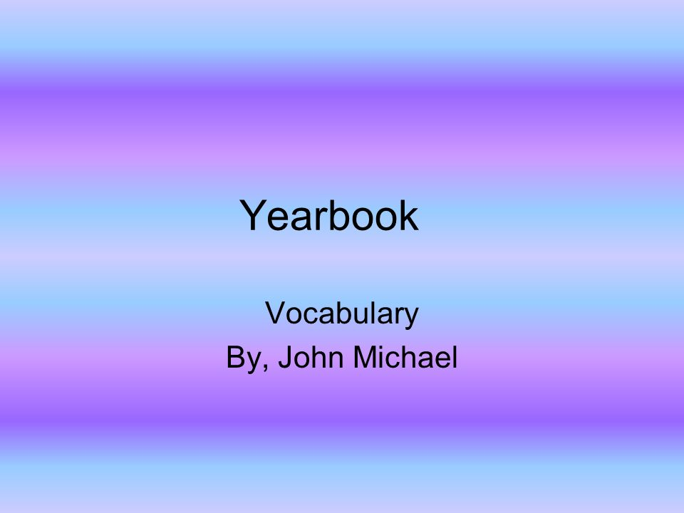 Yearbook Vocabulary By, John Michael