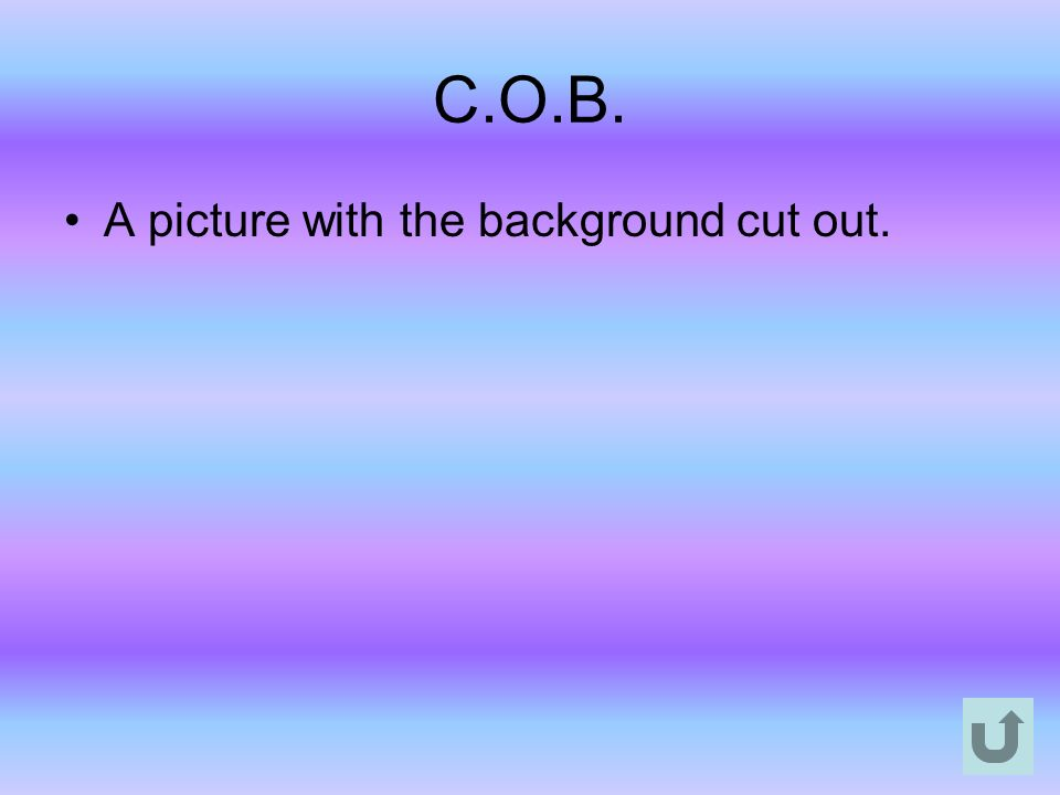 C.O.B. A picture with the background cut out.