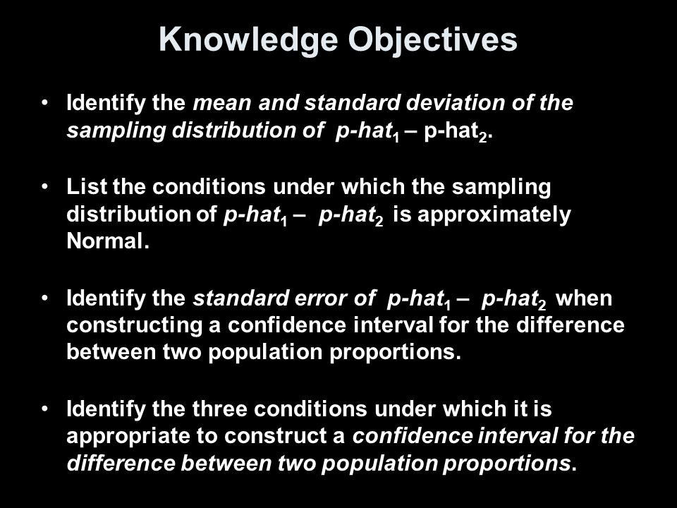 Lesson comparing two proportions knowledge objectives identify knowledge objectives identify the mean and standard deviation of the sampling distribution of p hat ccuart Gallery