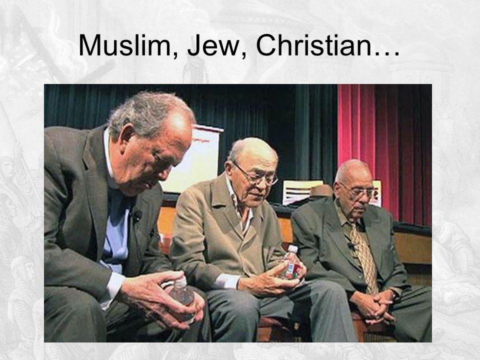 Muslim, Jew, Christian…