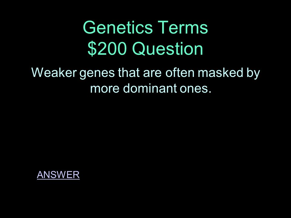 Genetics Terms $100 Answer Phenotypes BACK TO THE BOARD