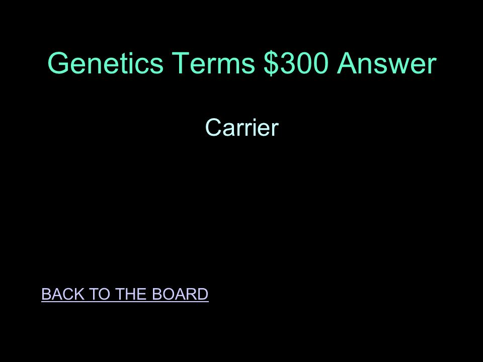Genetics Terms $300 Question A person that expresses the dominant phenotype but has a recessive allele in their DNA.