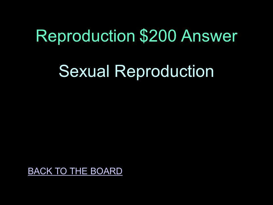 Reproduction $200 Question Which type of reproduction produces offspring that receives half of its genes from its mother and half of its genes from its father.