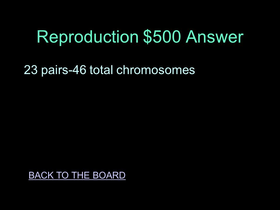 Reproduction $500 Question How many chromosome pairs does a human have ANSWER
