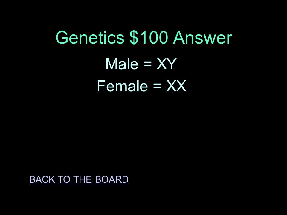 Genetics $100 Question What are the sex chromosomes for male and female ANSWER