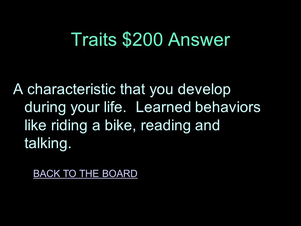 Traits $200 Question What is an acquired trait ANSWER
