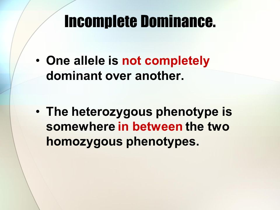 Incomplete Dominance. One allele is not completely dominant over another.