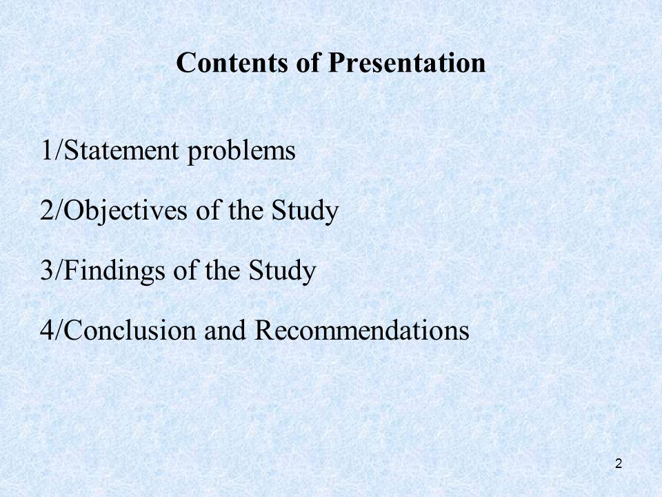 Contents of Presentation 1/Statement problems 2/Objectives of the Study 3/Findings of the Study 4/Conclusion and Recommendations 2