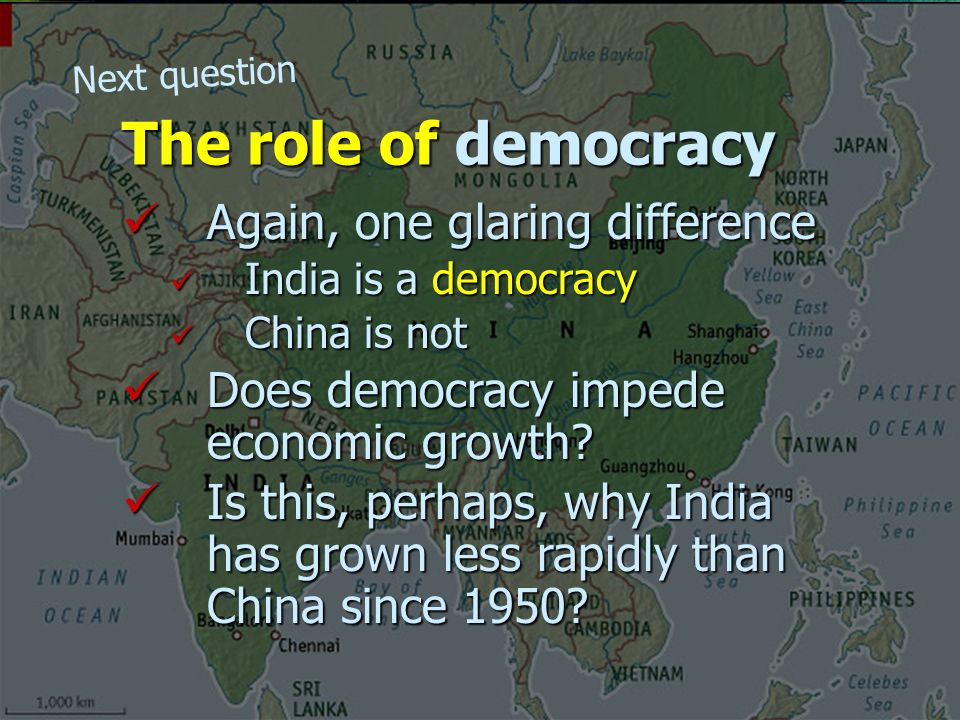 Again, one glaring difference Again, one glaring difference India is a democracy India is a democracy China is not China is not Does democracy impede economic growth.
