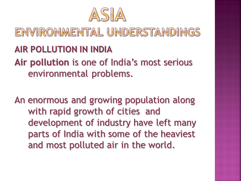 AIR POLLUTION IN INDIA Air pollution is one of India's most serious environmental problems.