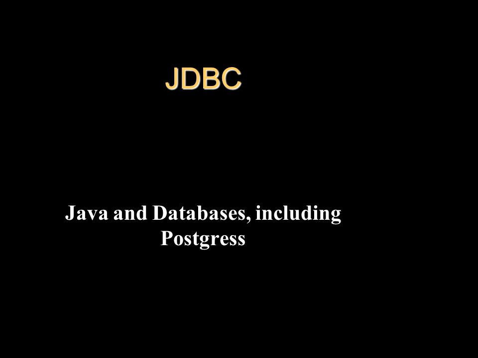 JDBC Java and Databases, including Postgress