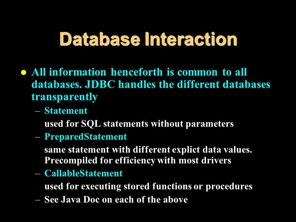 Database Interaction l All information henceforth is common to all databases.