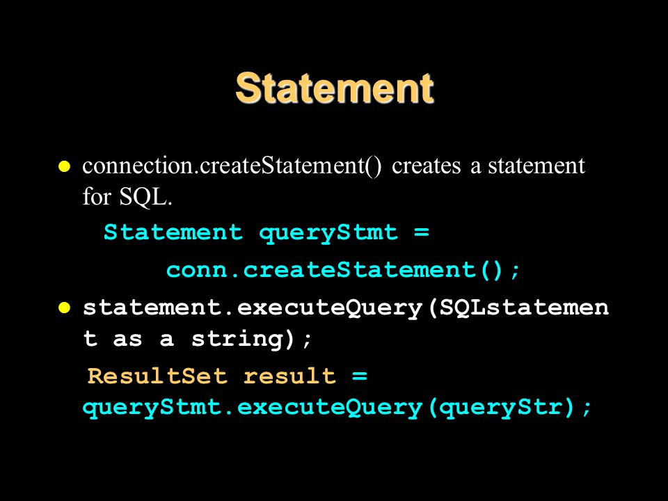 Statement l connection.createStatement() creates a statement for SQL.