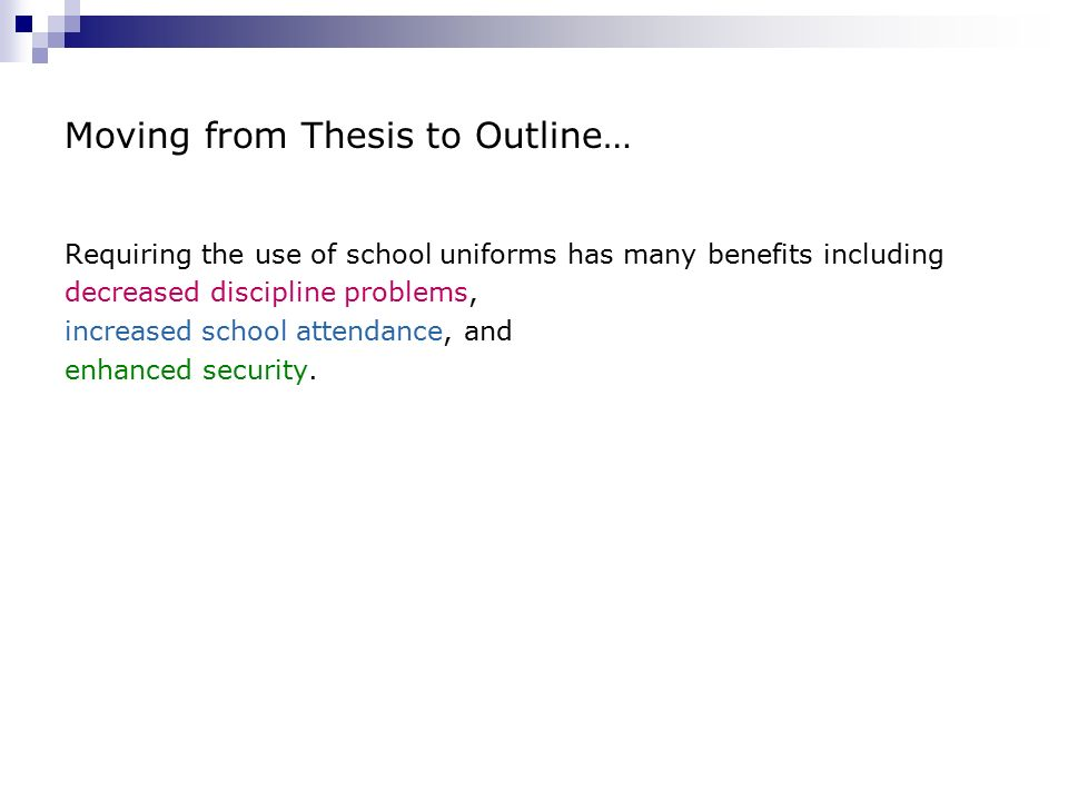 moving from thesis to outline here s another sample thesis requiring the use of school uniforms has many benefits including decreased discipline problems increased school attendance and enhanced security