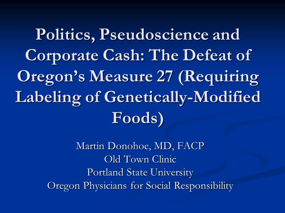 Politics pseudoscience and corporate cash the defeat of oregons labeling of genetically modified foods martin donohoe md facp old town clinic portland state university oregon physicians for social responsibility sciox Image collections