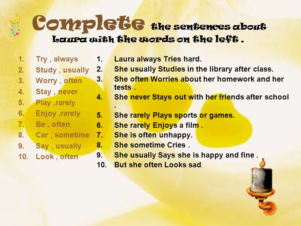 Complete the sentences about Laura with the words on the left.