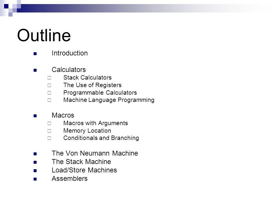 Outline Introduction Calculators  Stack Calculators  The Use of Registers  Programmable Calculators  Machine Language Programming Macros  Macros
