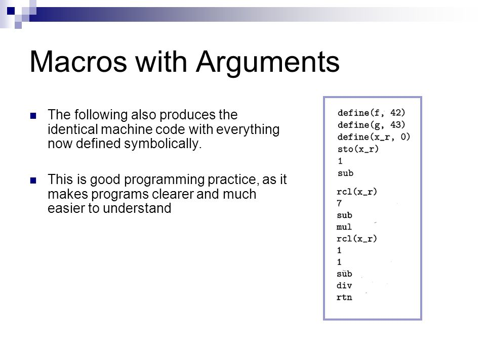 Macros with Arguments The following also produces the identical machine code with everything now defined symbolically.