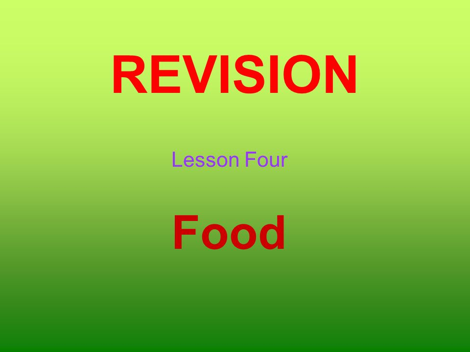 REVISION Lesson Four Food