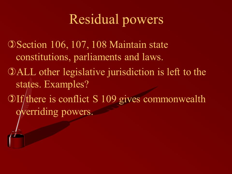 Residual powers )Section 106, 107, 108 Maintain state constitutions, parliaments and laws.