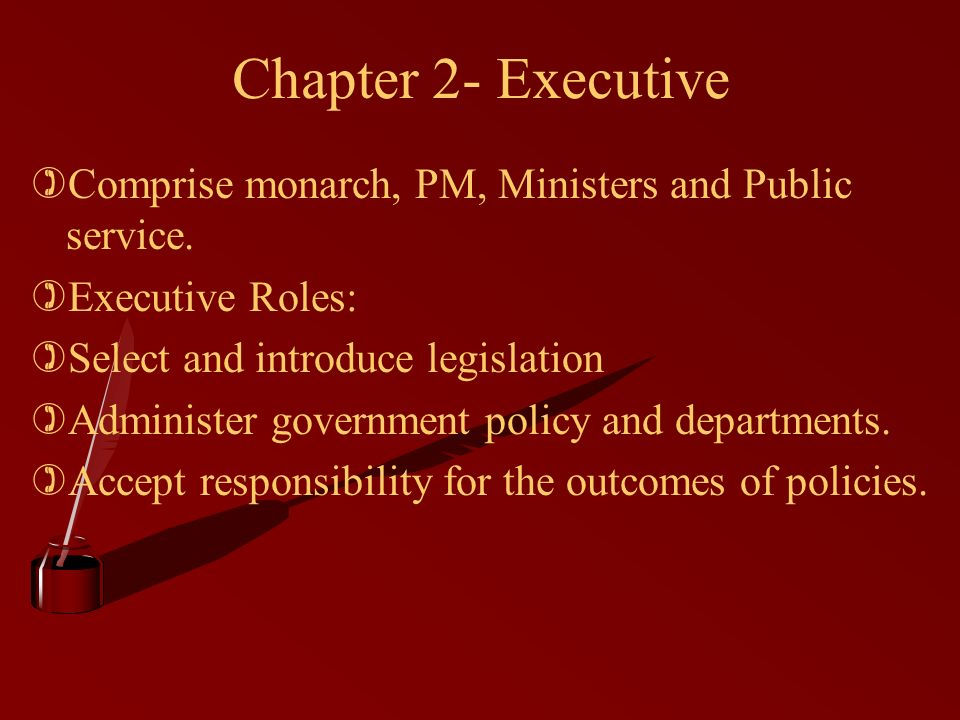 Chapter 2- Executive )Comprise monarch, PM, Ministers and Public service.