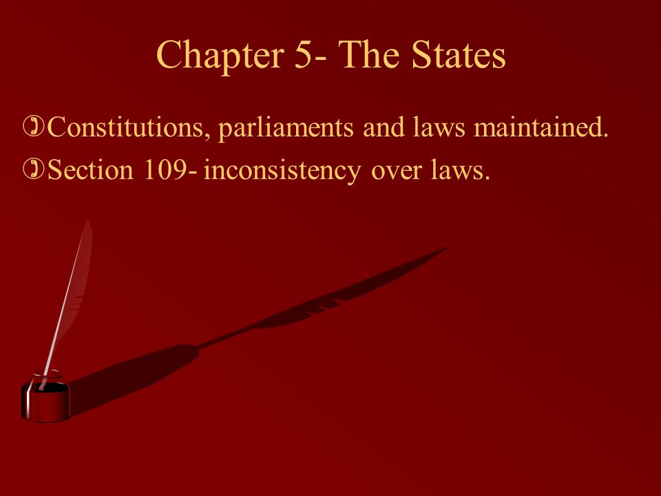 Chapter 5- The States )Constitutions, parliaments and laws maintained.