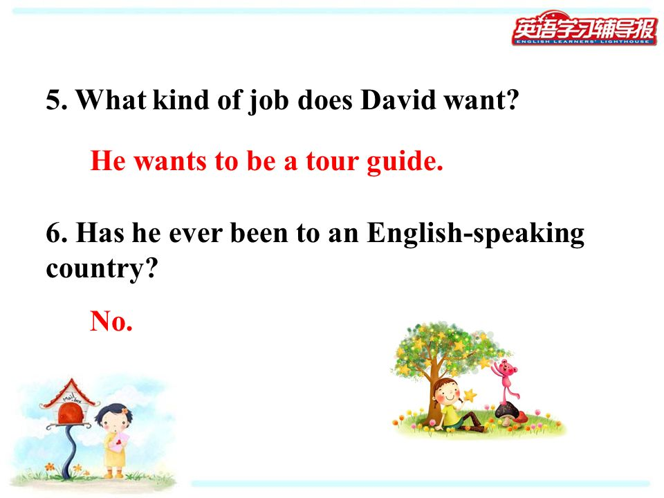 5.What kind of job does David want. He wants to be a tour guide.