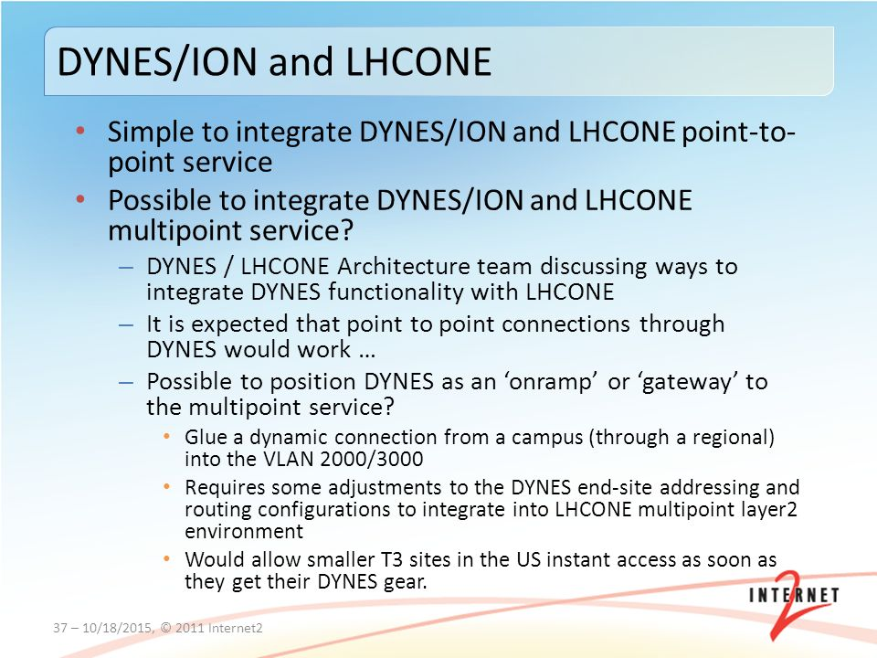 Simple to integrate DYNES/ION and LHCONE point-to- point service Possible to integrate DYNES/ION and LHCONE multipoint service.