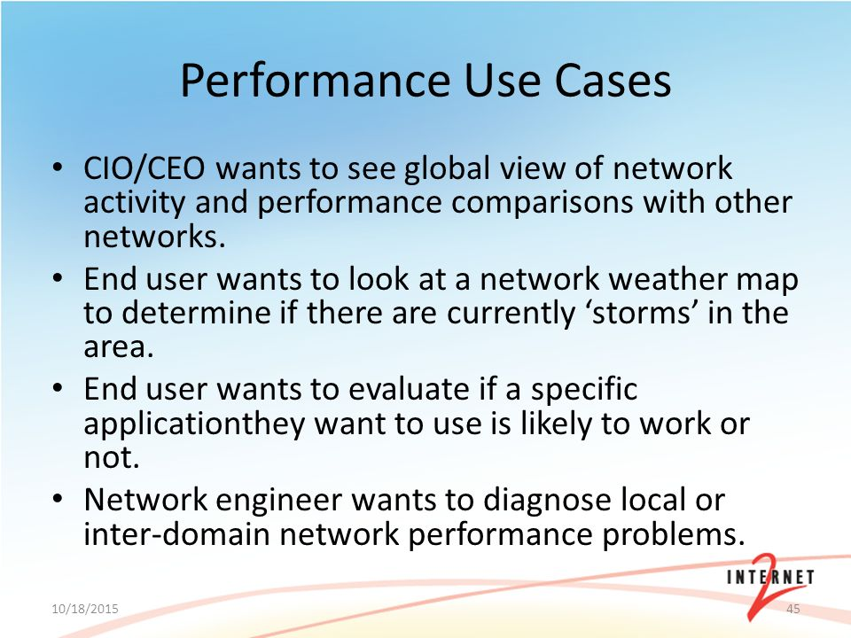 Performance Use Cases CIO/CEO wants to see global view of network activity and performance comparisons with other networks.