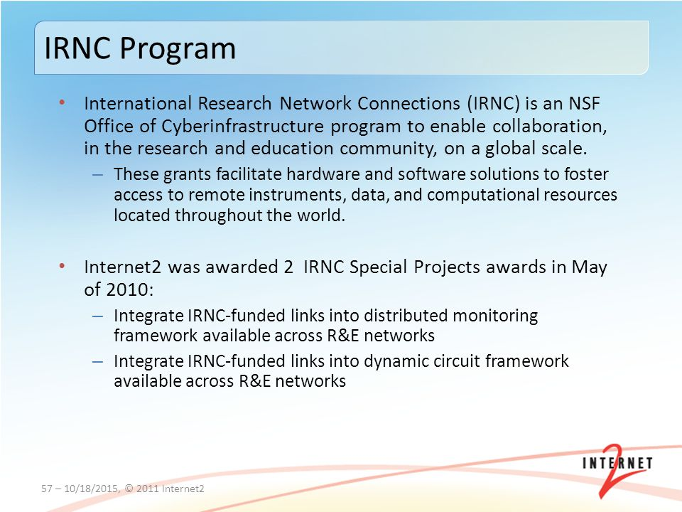 International Research Network Connections (IRNC) is an NSF Office of Cyberinfrastructure program to enable collaboration, in the research and education community, on a global scale.