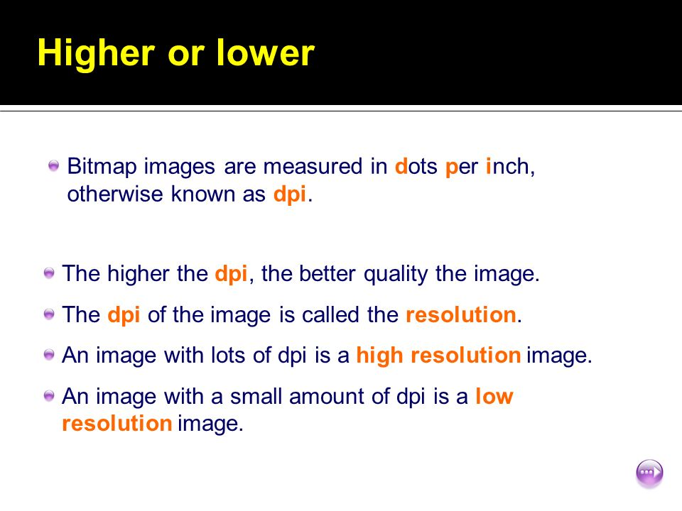 The higher the dpi, the better quality the image. The dpi of the image is called the resolution.