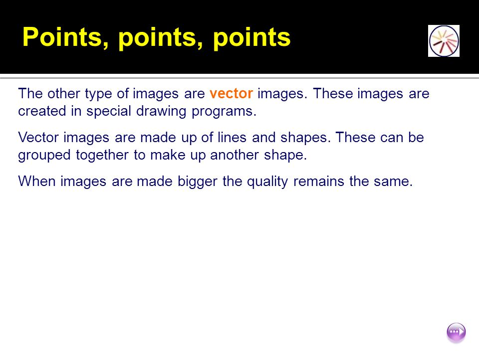 Points, points, points The other type of images are vector images.