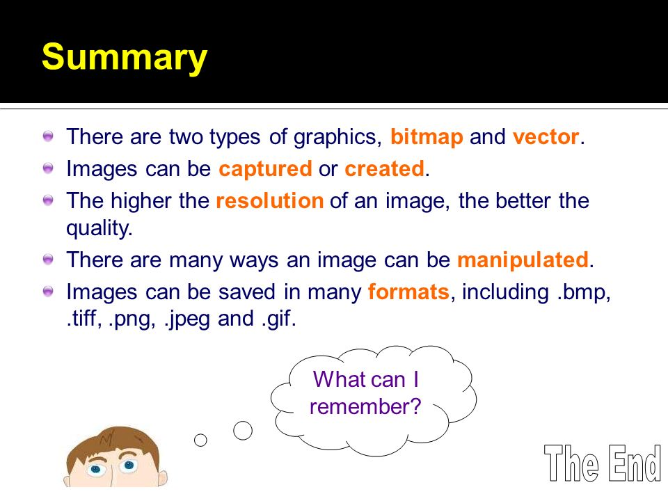 Summary There are two types of graphics, bitmap and vector.