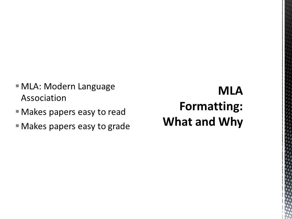  MLA: Modern Language Association  Makes papers easy to read  Makes papers easy to grade
