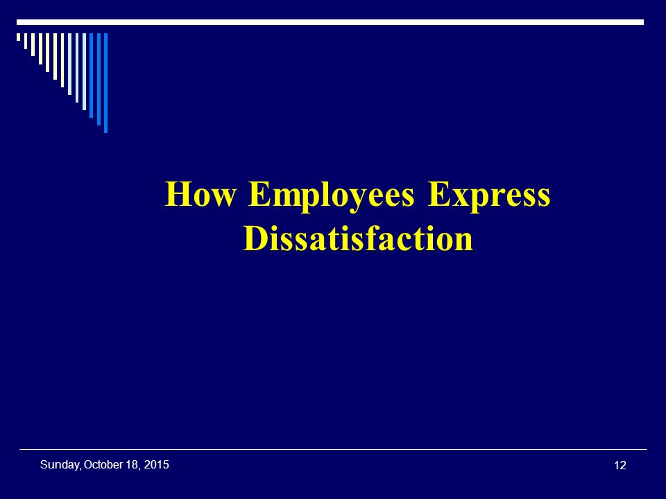 12 Sunday, October 18, 2015 How Employees Express Dissatisfaction