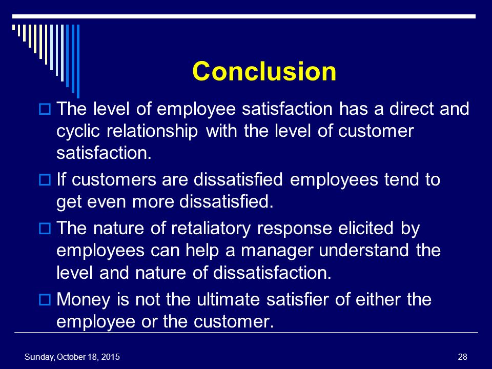 Conclusion  The level of employee satisfaction has a direct and cyclic relationship with the level of customer satisfaction.