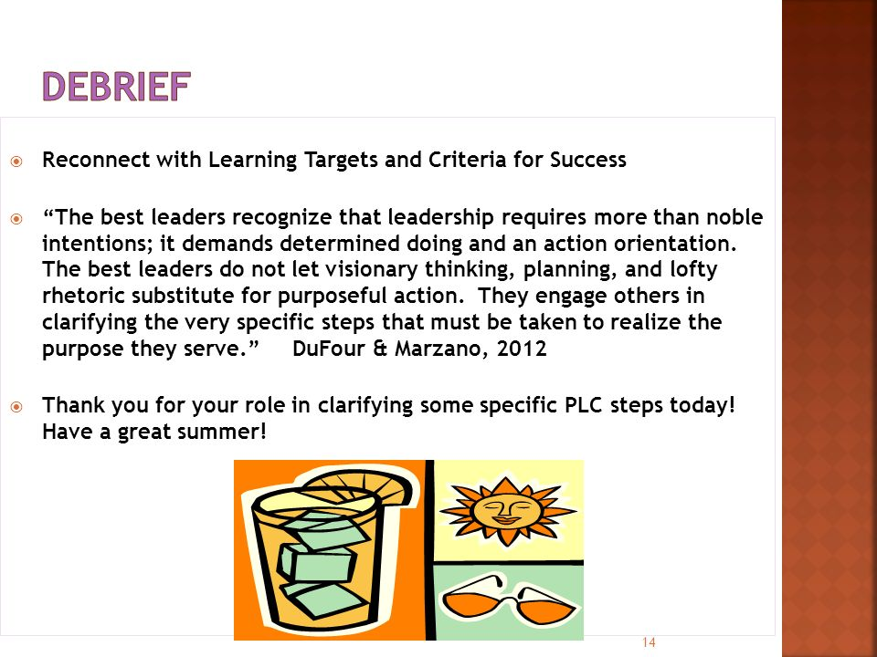  Reconnect with Learning Targets and Criteria for Success  The best leaders recognize that leadership requires more than noble intentions; it demands determined doing and an action orientation.