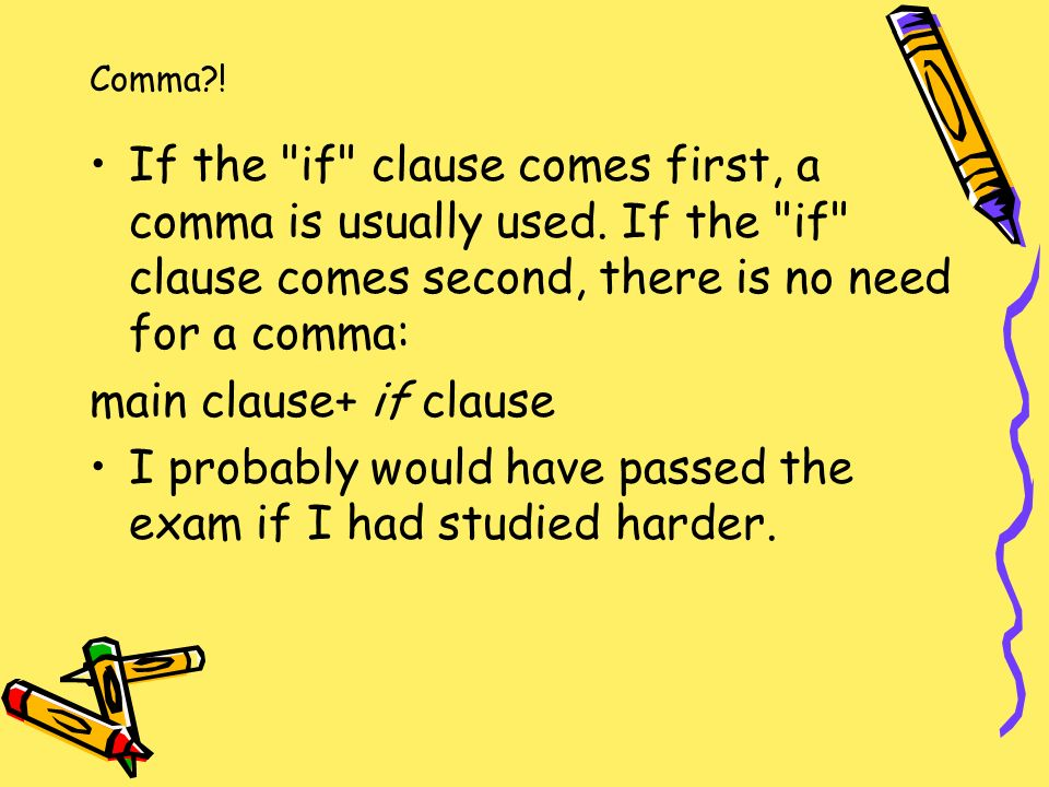 Comma . If the if clause comes first, a comma is usually used.