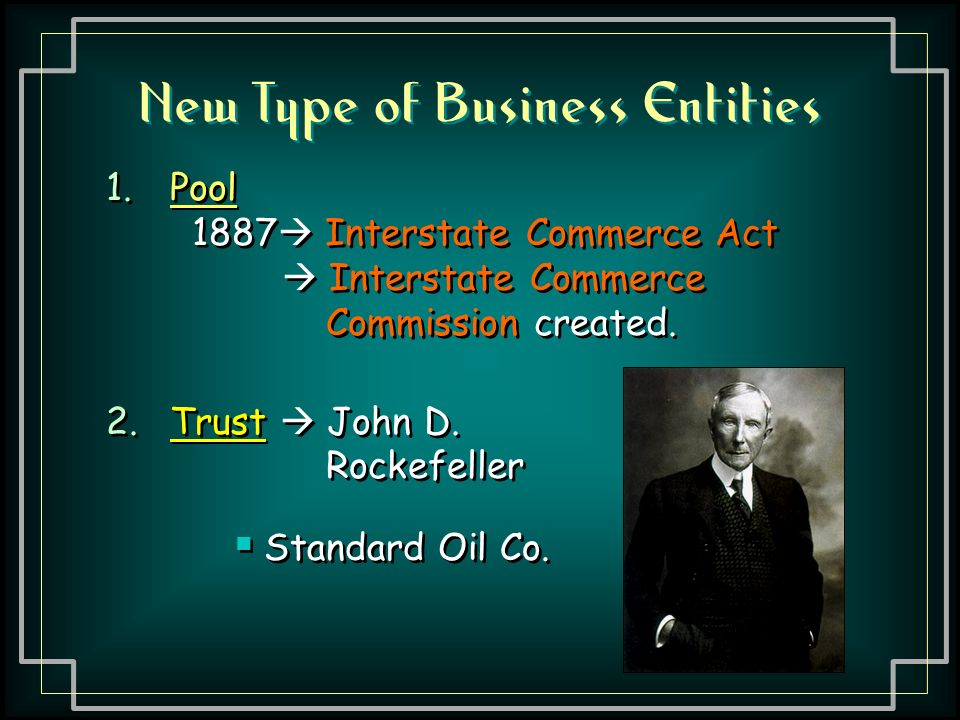 New Type of Business Entities 1.Pool 1887  Interstate Commerce Act  Interstate Commerce Commission created.