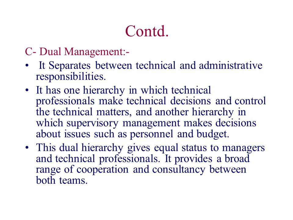 Contd. C- Dual Management:- It Separates between technical and administrative responsibilities.