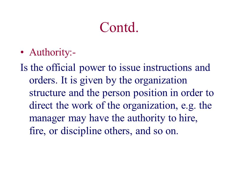 Contd. Authority:- Is the official power to issue instructions and orders.