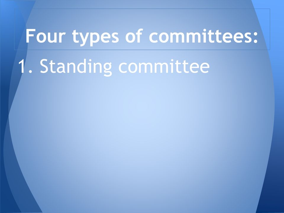 1. Standing committee Four types of committees: