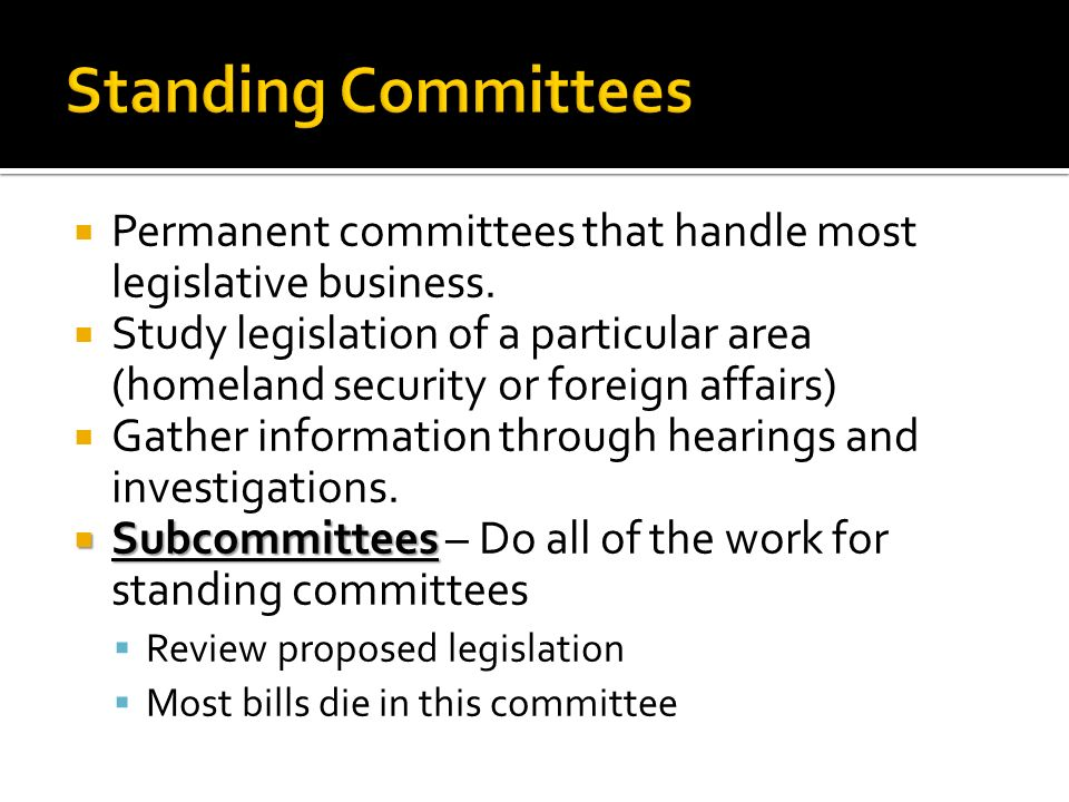  Permanent committees that handle most legislative business.