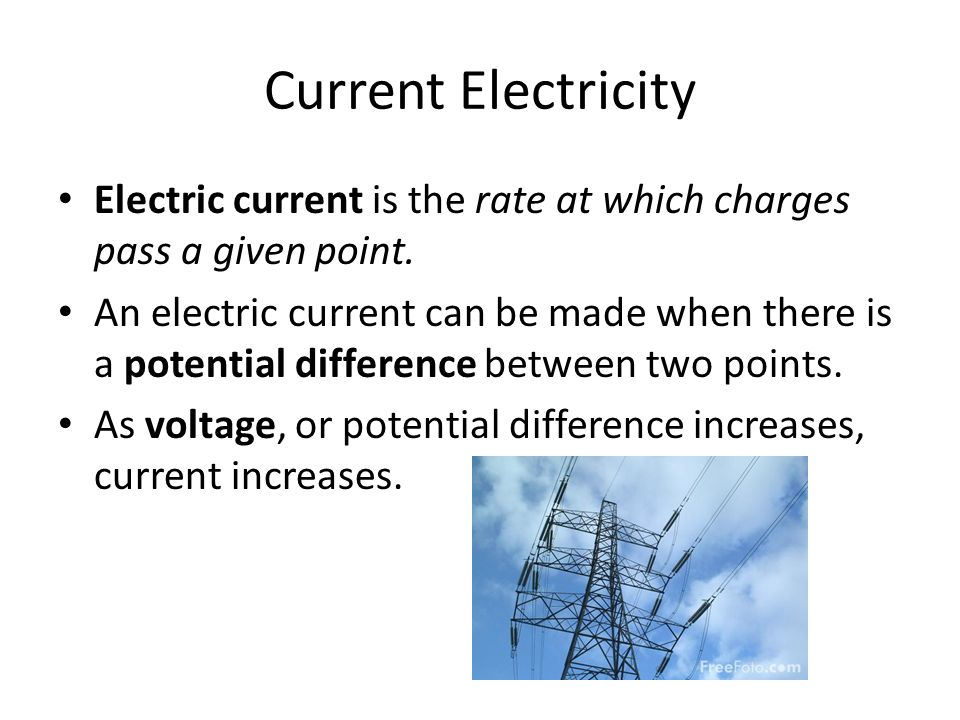 Current Electricity Electric current is the rate at which charges pass a given point.
