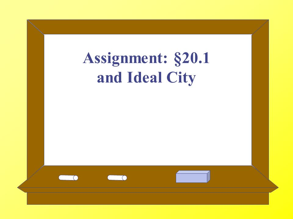Assignment: §20.1 and Ideal City